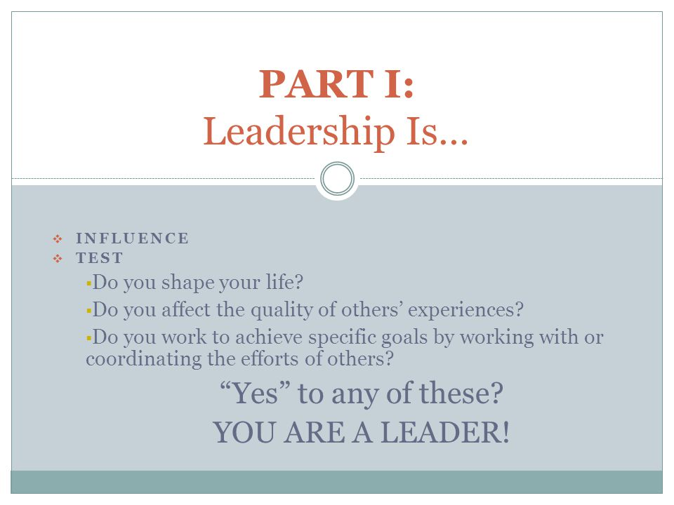  INFLUENCE  TEST  Do you shape your life.  Do you affect the quality of others' experiences.