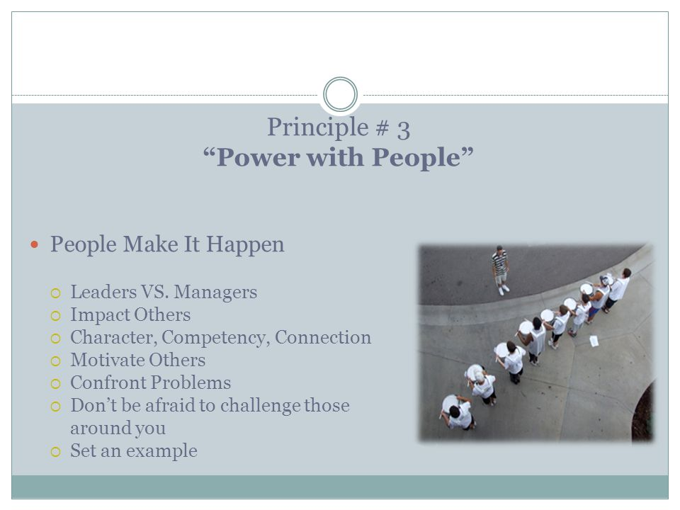 Principle # 3 Power with People People Make It Happen  Leaders VS.