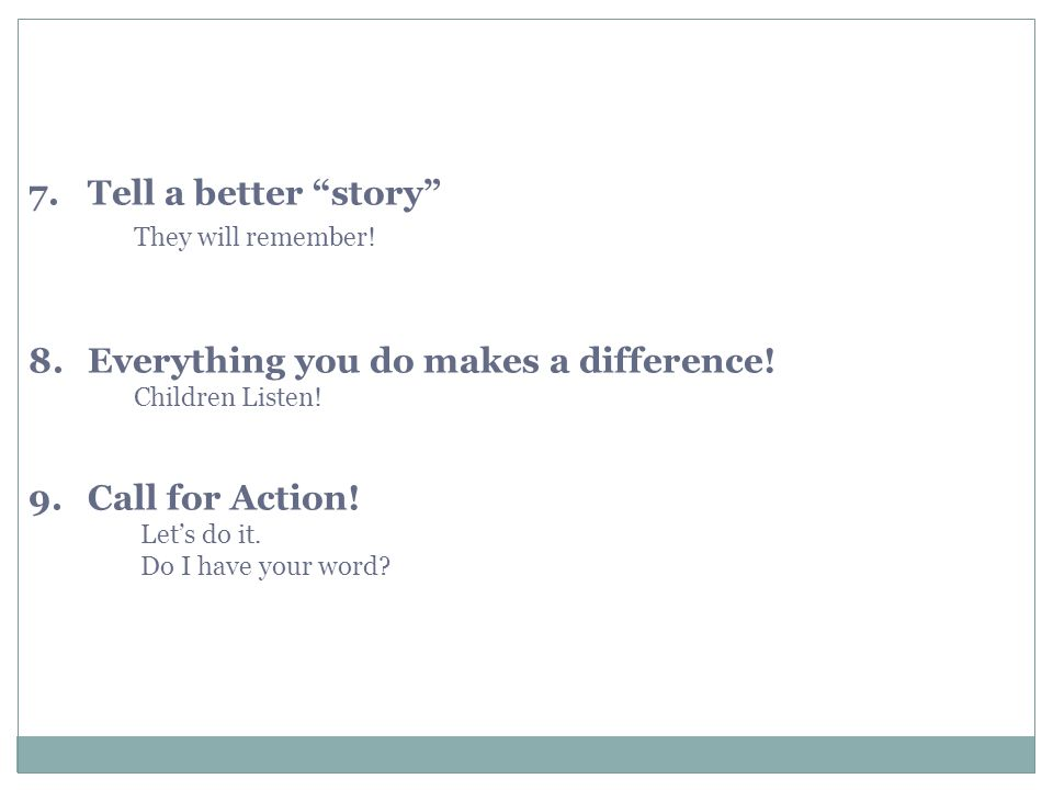 7. Tell a better story They will remember. 8. Everything you do makes a difference.