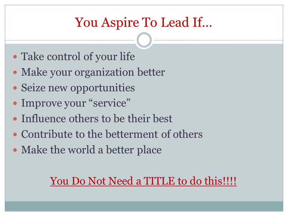 Mastering Leadership How long will it take? How long do you expect to live? MAKE A DIFFERENCE!