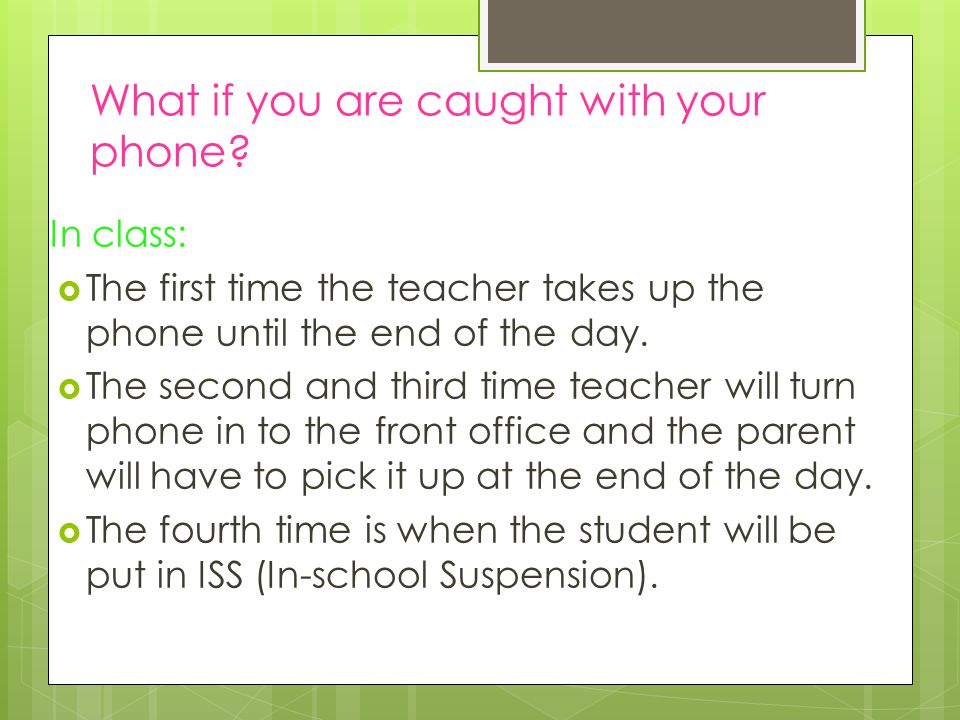 In class:  The first time the teacher takes up the phone until the end of the day.