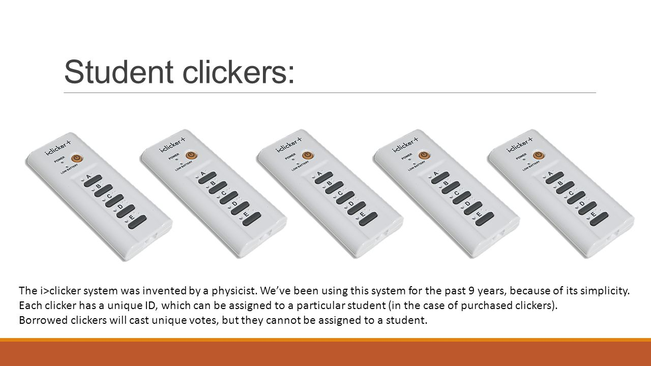 Student clickers: The i>clicker system was invented by a physicist. We've been using this system for the past 9 years, because of its simplicity. Each