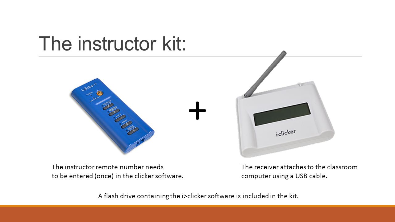 The instructor kit: + The instructor remote number needs to be entered (once) in the clicker software. The receiver attaches to the classroom computer