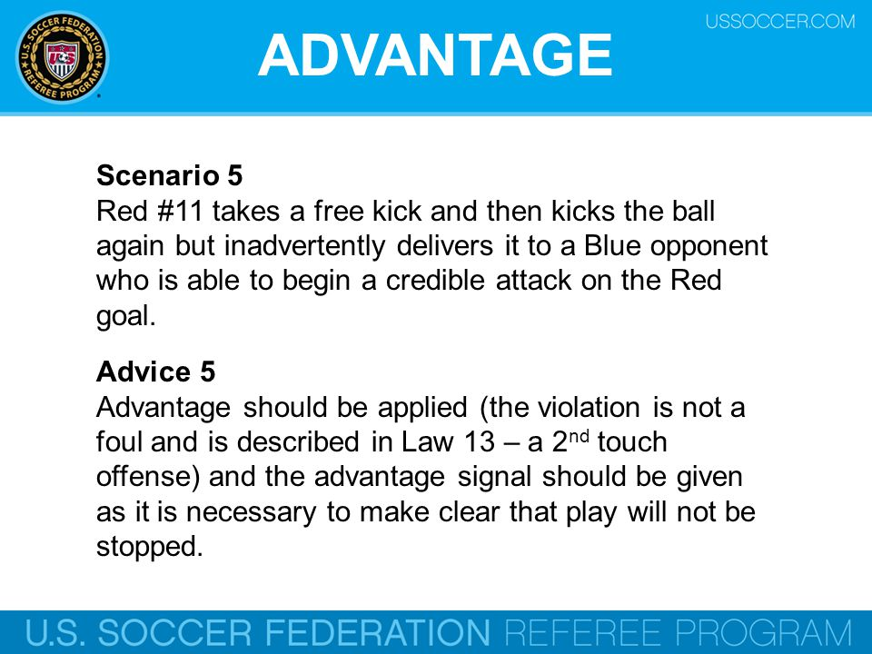 ADVANTAGE Scenario 5 Red #11 takes a free kick and then kicks the ball again but inadvertently delivers it to a Blue opponent who is able to begin a credible attack on the Red goal.
