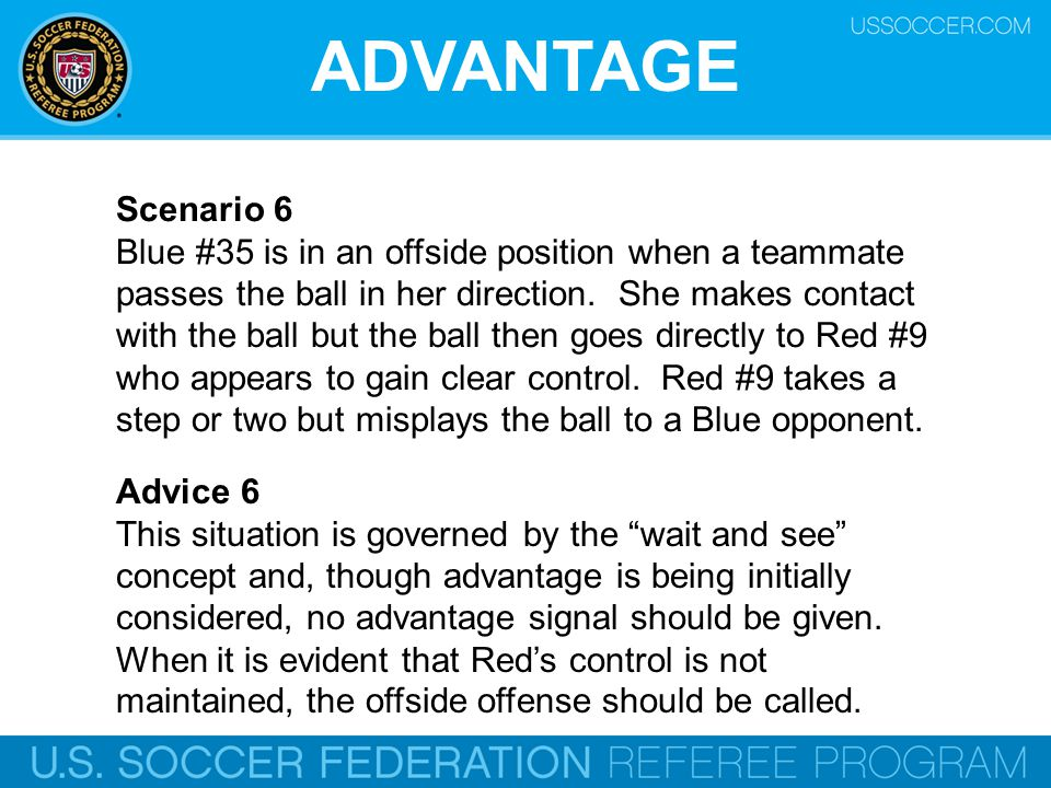 ADVANTAGE Scenario 6 Blue #35 is in an offside position when a teammate passes the ball in her direction.