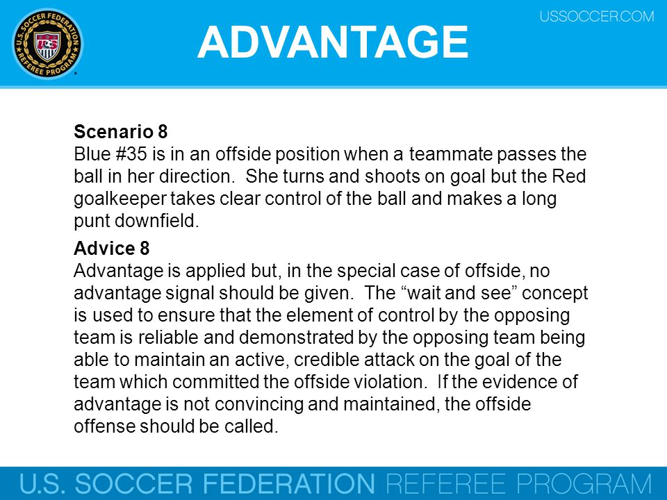 ADVANTAGE Scenario 8 Blue #35 is in an offside position when a teammate passes the ball in her direction.