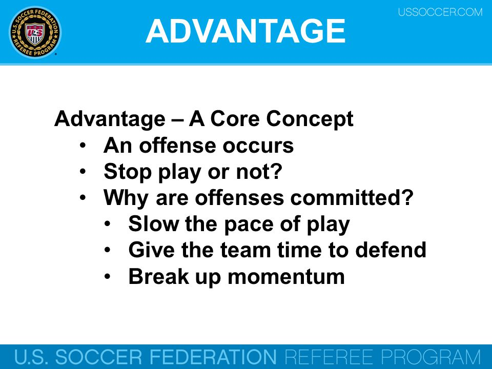 ADVANTAGE Advantage – A Core Concept An offense occurs Stop play or not.