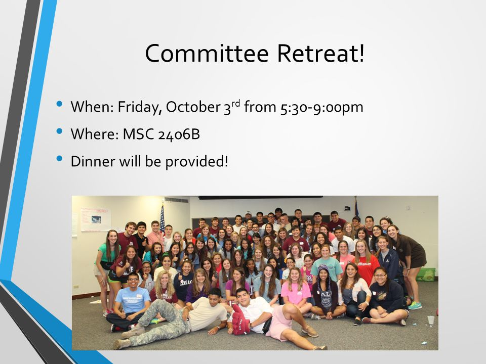 Committee Retreat! When: Friday, October 3 rd from 5:30-9:00pm Where: MSC 2406B Dinner will be provided!