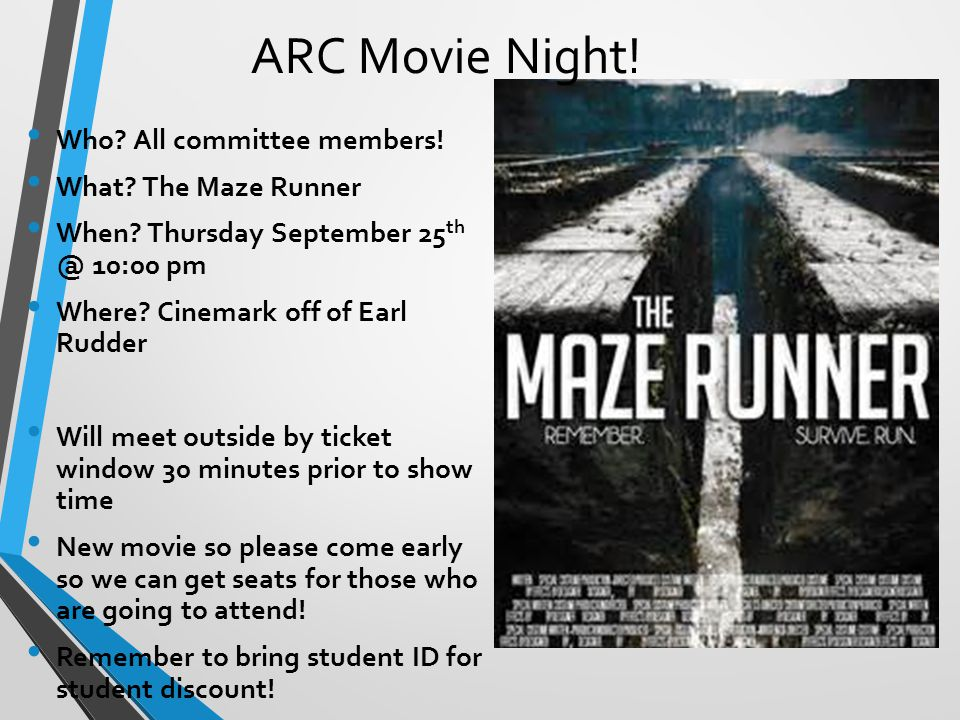 Who? All committee members! What? The Maze Runner When? Thursday September 25 th @ 10:00 pm Where? Cinemark off of Earl Rudder Will meet outside by ti