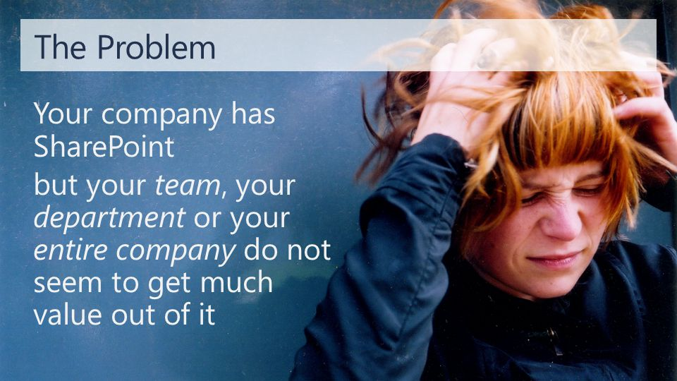 Your company has SharePoint but your team, your department or your entire company do not seem to get much value out of it