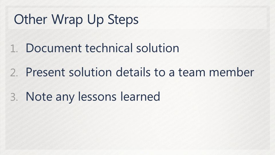 1. Document technical solution 2. Present solution details to a team member 3.