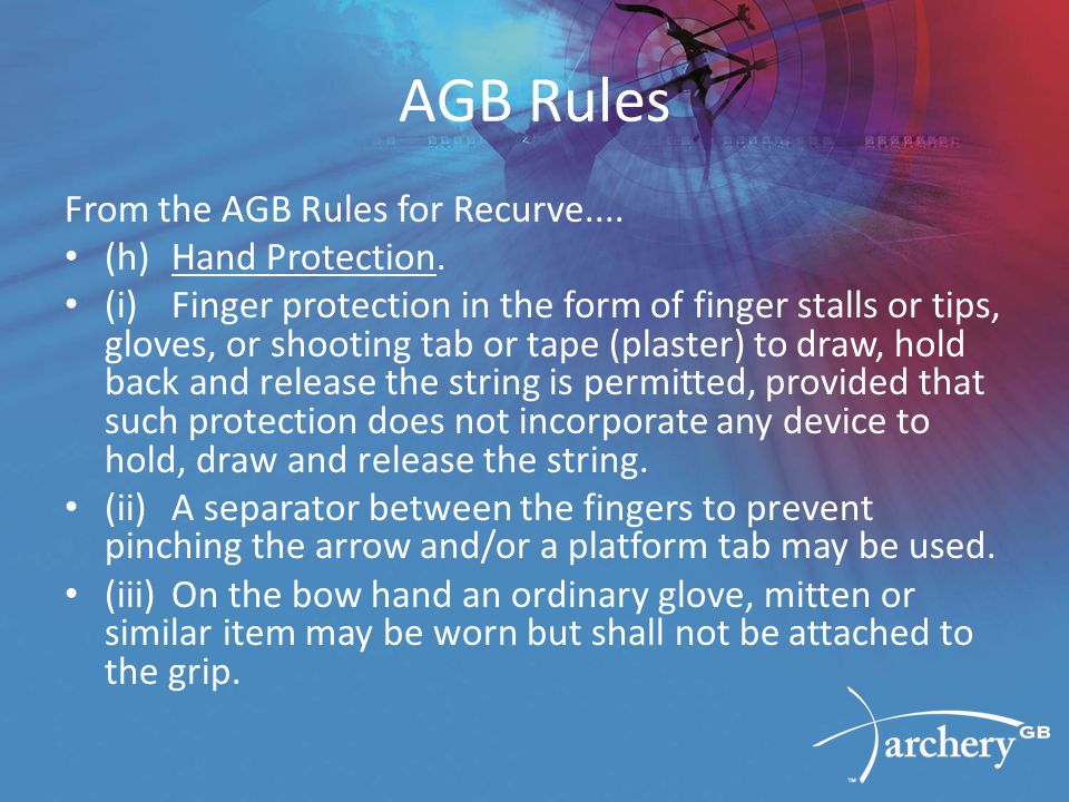 AGB Rules From the AGB Rules for Recurve.... (h)Hand Protection.