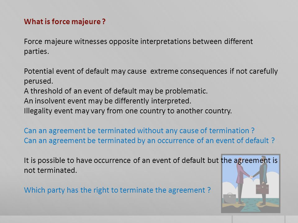 What is force majeure . Force majeure witnesses opposite interpretations between different parties.
