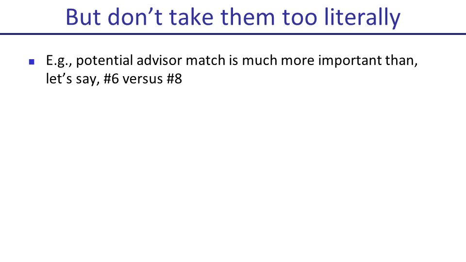 E.g., potential advisor match is much more important than, let's say, #6 versus #8 But don't take them too literally