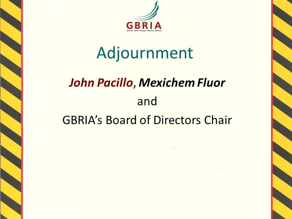 Adjournment John Pacillo, Mexichem Fluor and GBRIA's Board of Directors Chair