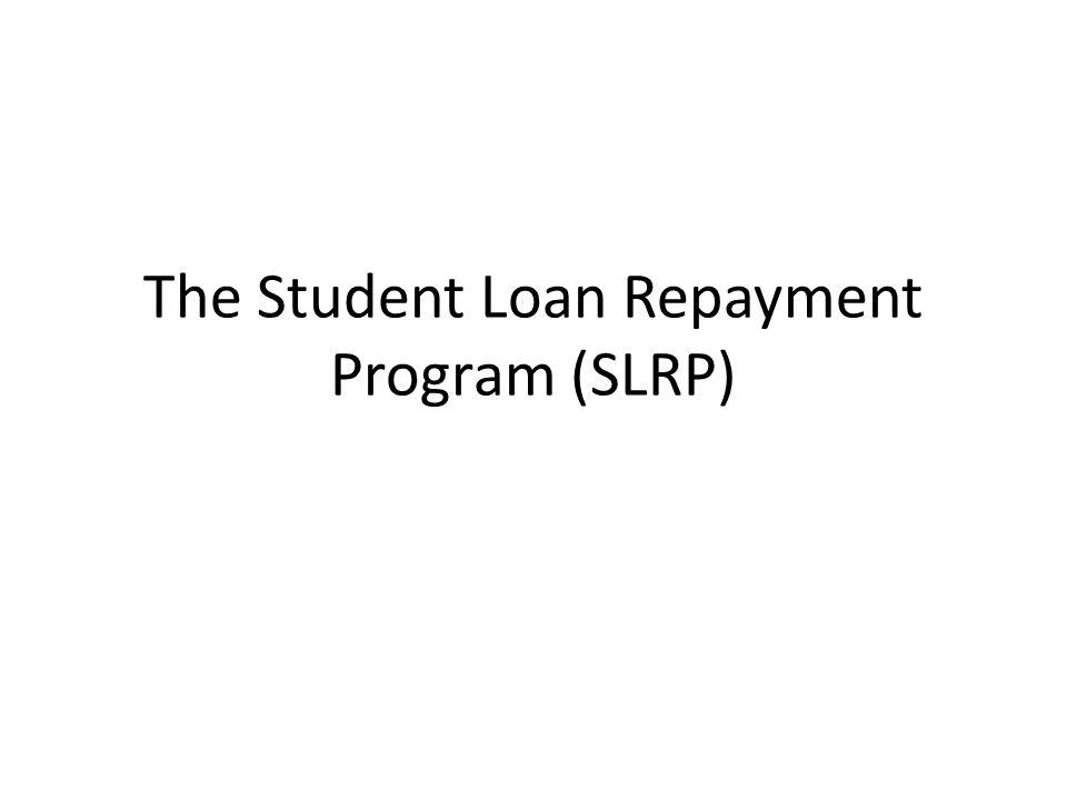 The Student Loan Repayment Program (SLRP)