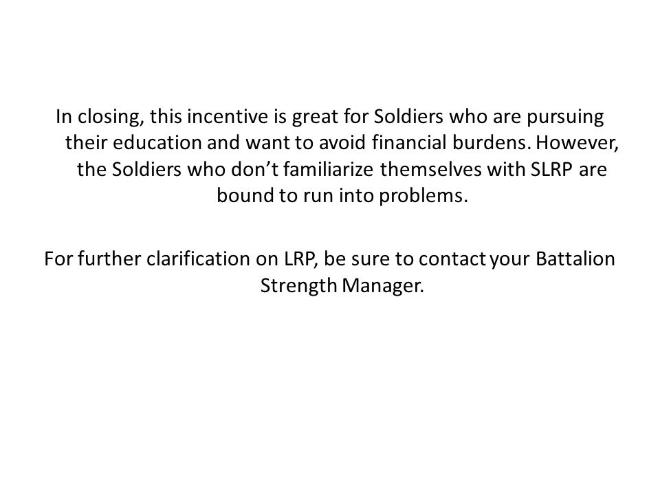 In closing, this incentive is great for Soldiers who are pursuing their education and want to avoid financial burdens.