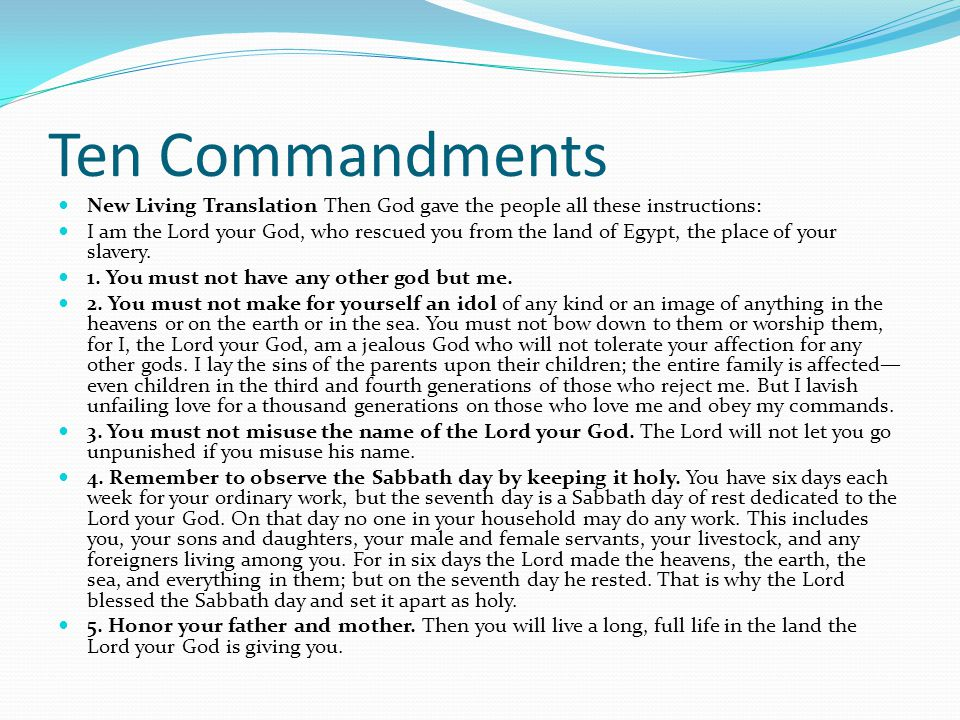 Ten Commandments New Living Translation Then God gave the people all these instructions: I am the Lord your God, who rescued you from the land of Egyp