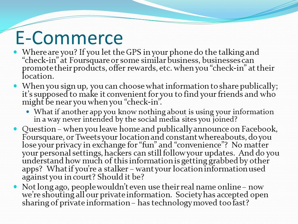 """E-Commerce Where are you? If you let the GPS in your phone do the talking and """"check-in"""" at Foursquare or some similar business, businesses can promot"""