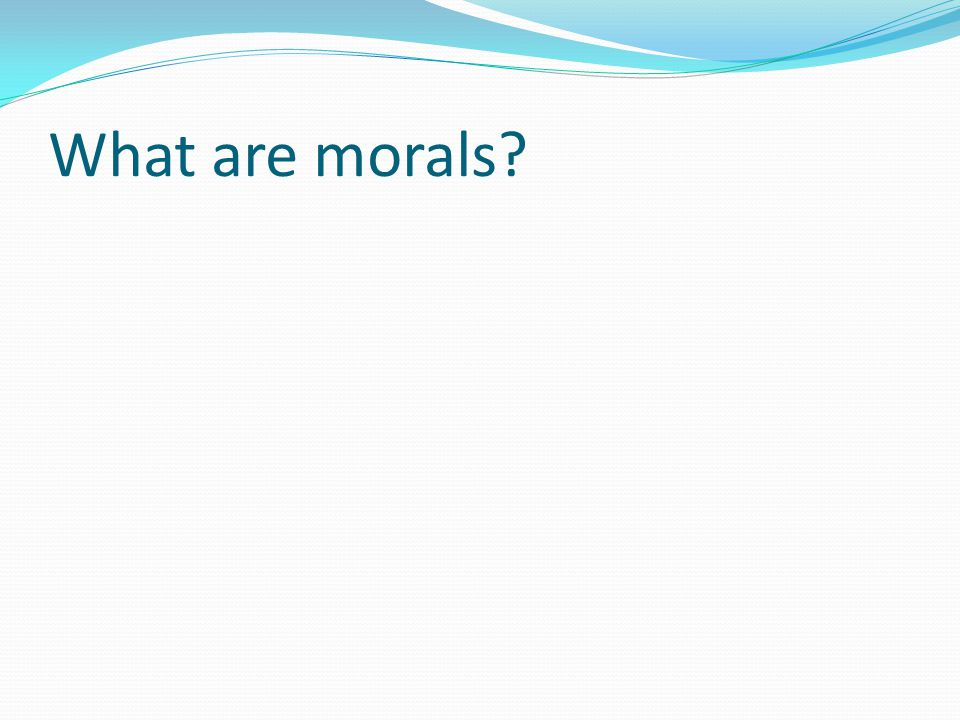 What are morals?