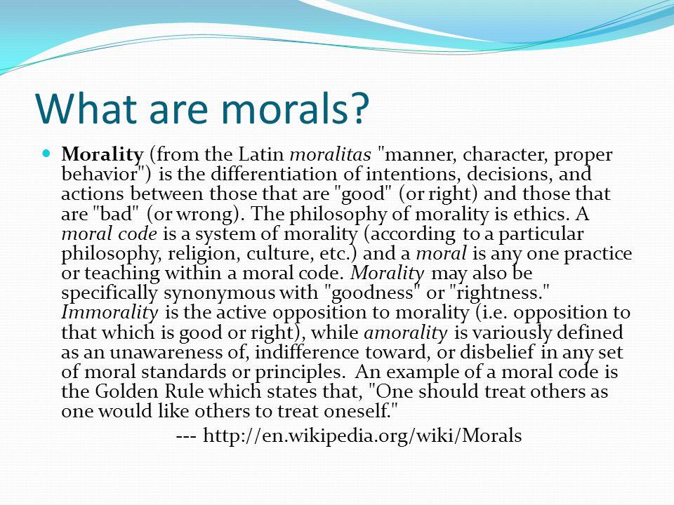 Morality (from the Latin moralitas