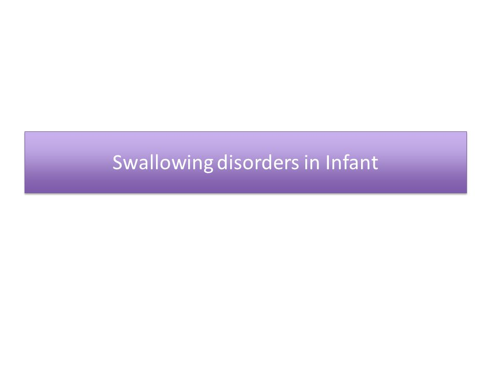 Swallowing disorders in Infant