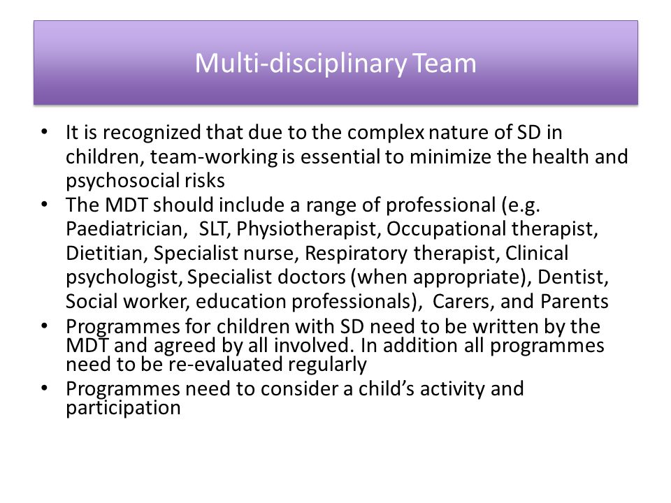 It is recognized that due to the complex nature of SD in children, team-working is essential to minimize the health and psychosocial risks The MDT sho