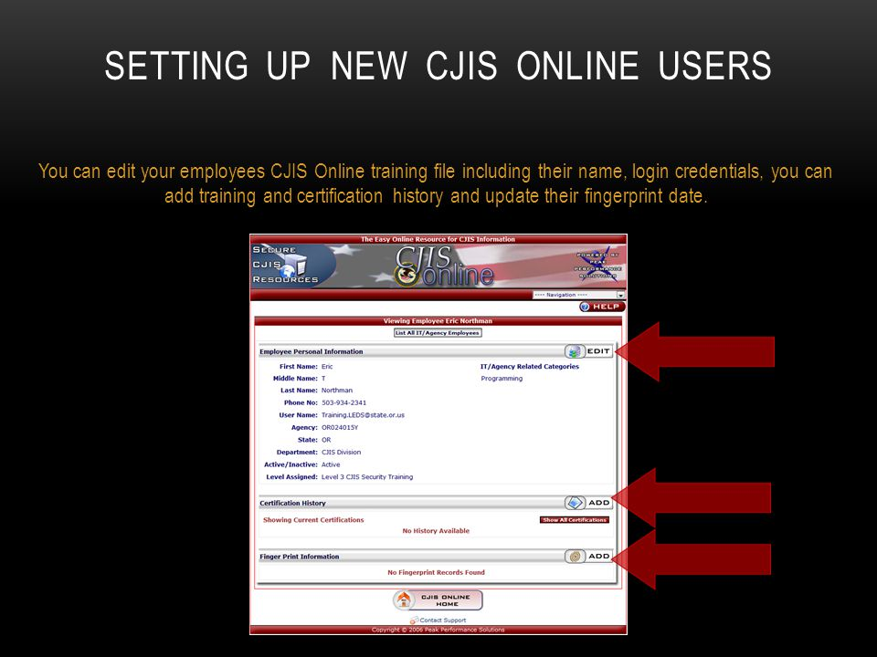 SETTING UP NEW CJIS ONLINE USERS You can edit your employees CJIS Online training file including their name, login credentials, you can add training a
