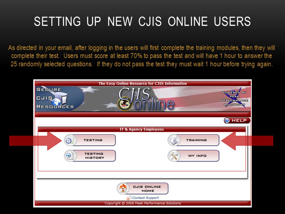 SETTING UP NEW CJIS ONLINE USERS As directed in your email, after logging in the users will first complete the training modules, then they will comple