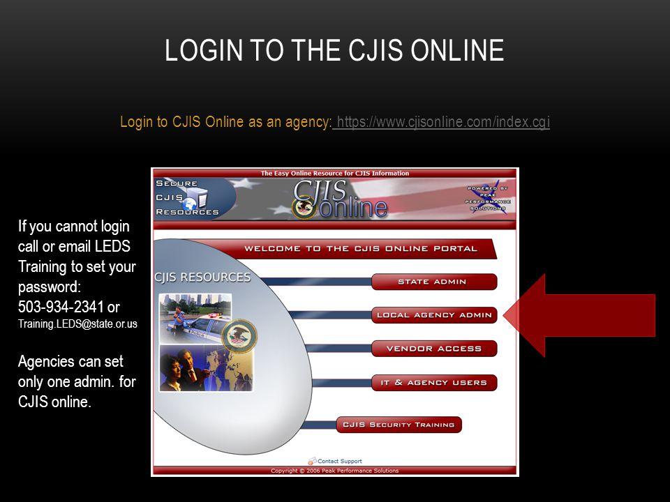 LOGIN TO THE CJIS ONLINE Login to CJIS Online as an agency: https://www.cjisonline.com/index.cgi https://www.cjisonline.com/index.cgi If you cannot lo