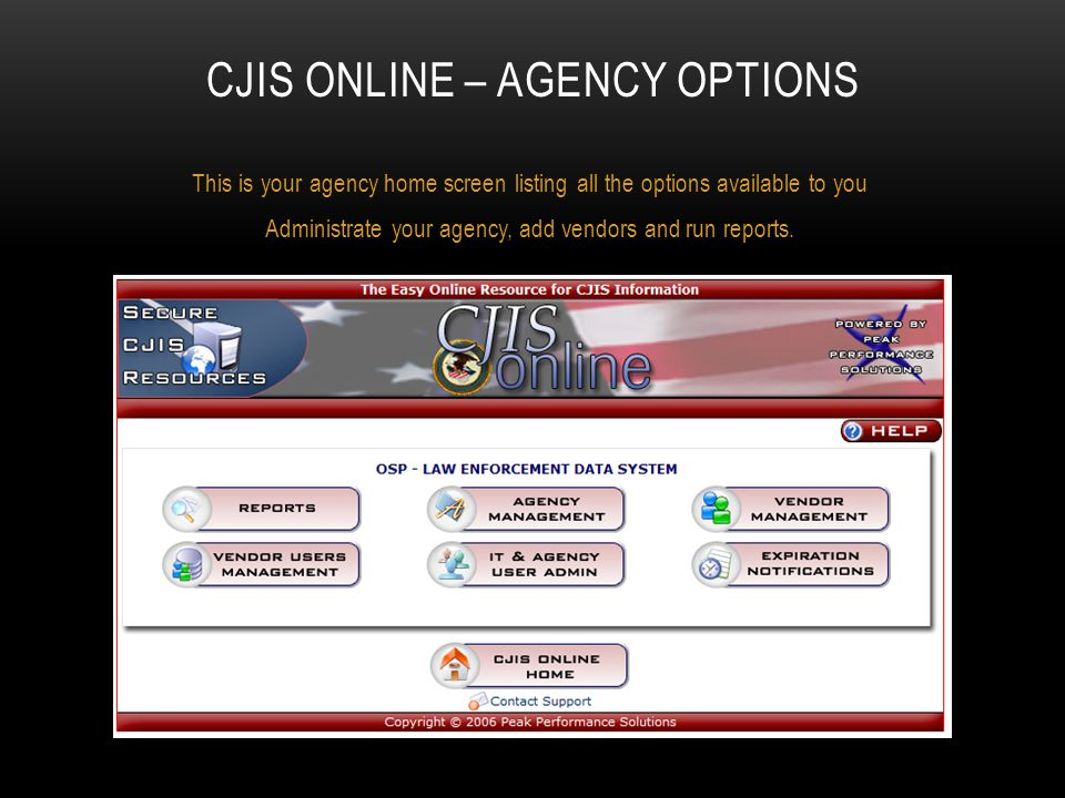 CJIS ONLINE – AGENCY OPTIONS This is your agency home screen listing all the options available to you Administrate your agency, add vendors and run re