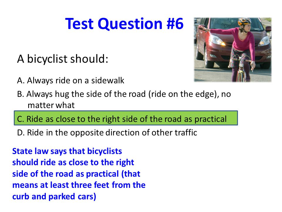 Test Question #6 A bicyclist should: A. Always ride on a sidewalk B.