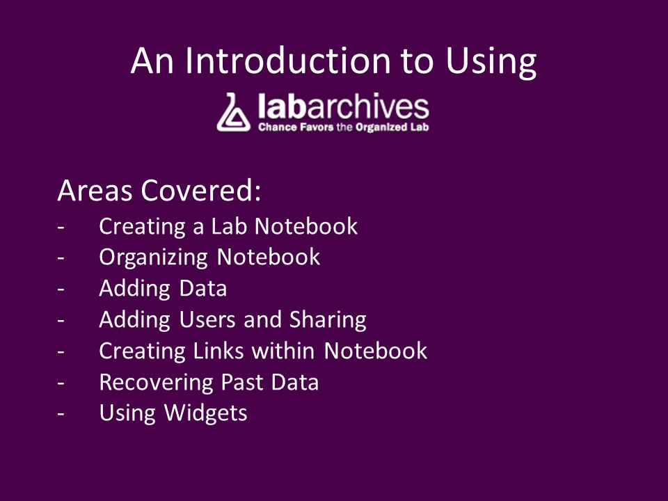 Creating a Lab Notebook The first step to using LabArchives is to create a Lab Notebook.