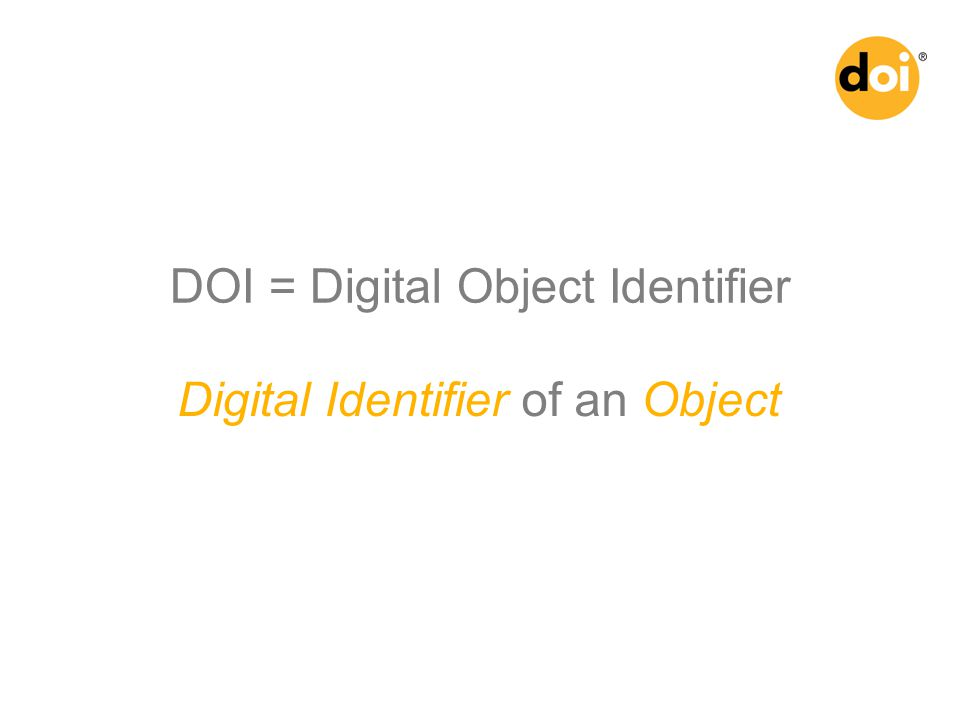 DOI = Digital Object Identifier Digital Identifier of an Object