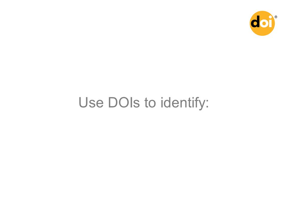 Use DOIs to identify: