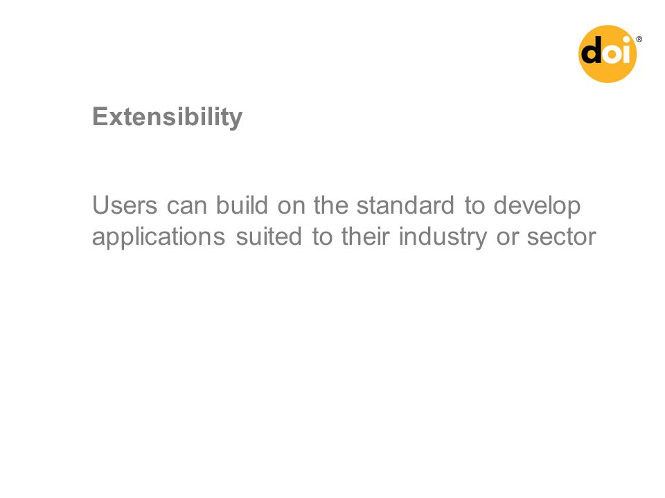 Users can build on the standard to develop applications suited to their industry or sector Extensibility