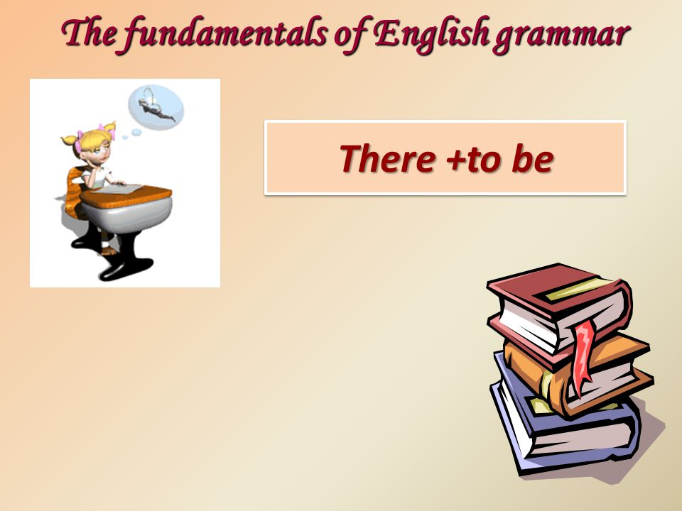 There +to be The fundamentals of English grammar