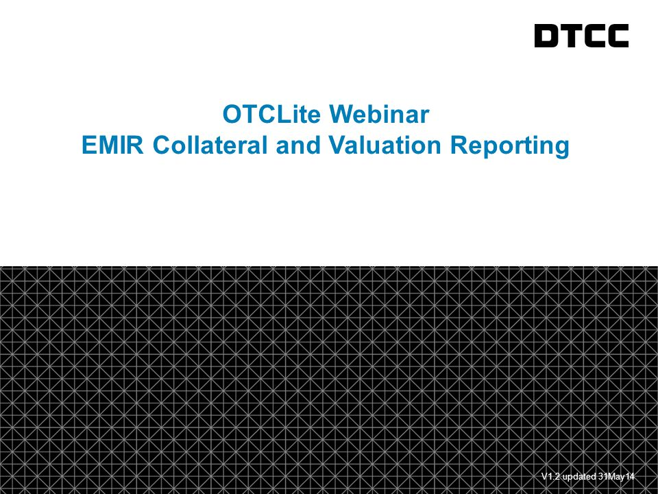 © DTCC 12 Collateral Valuation Message Note: additional clarification from ESMA indicates that collateral is expected in one currency only.