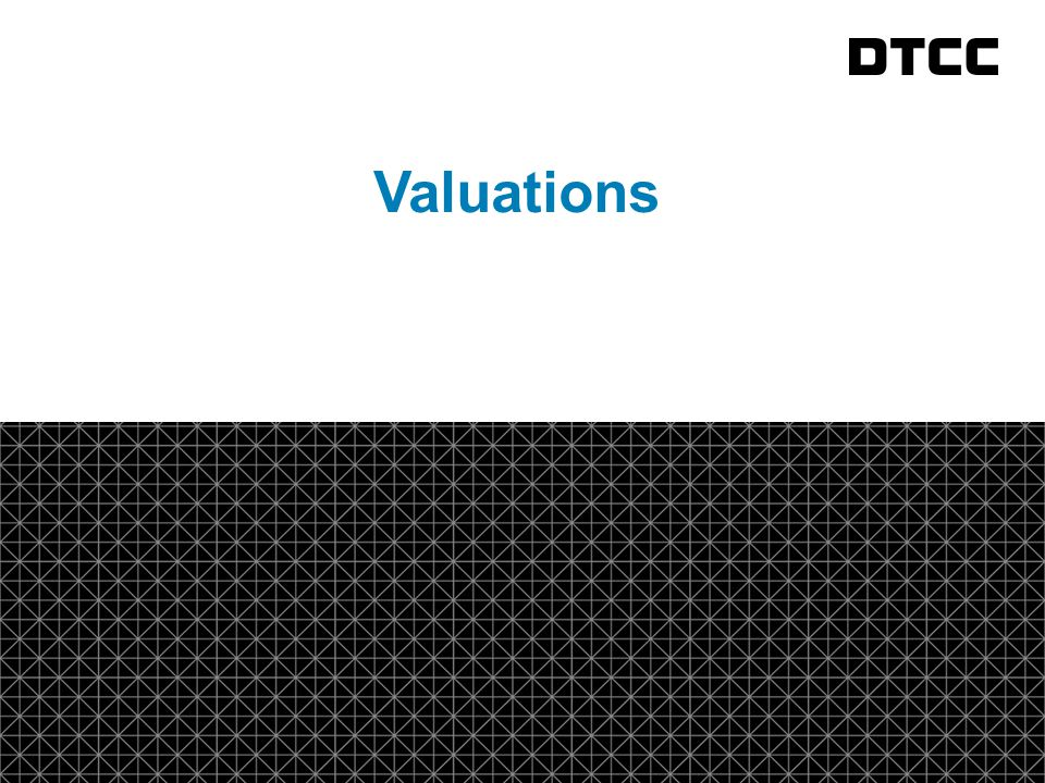 © DTCC 4 4 Trade Valuation Reporting Trade valuations must be submitted to GTR daily.