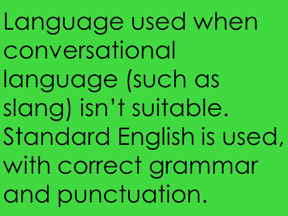 Language used when conversational language (such as slang) isn't suitable.