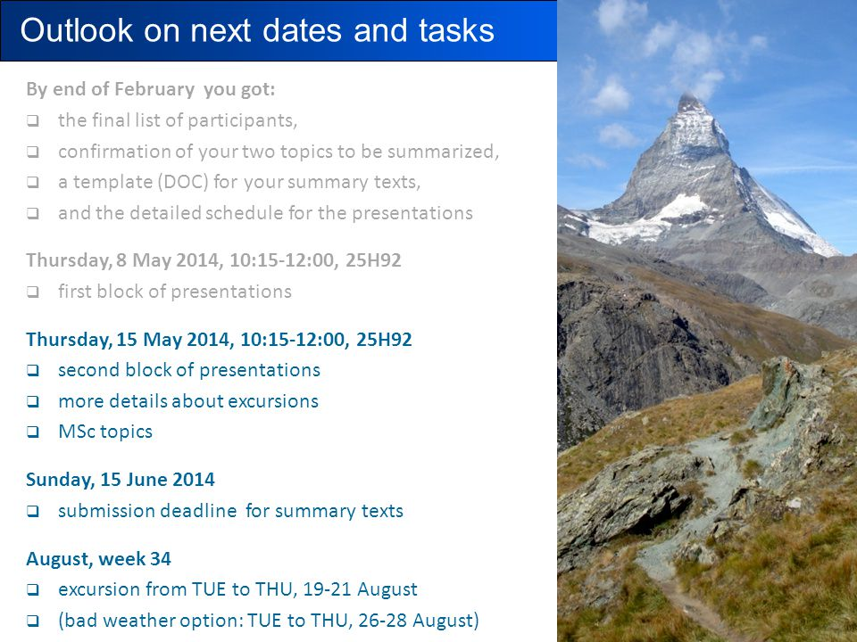 Outlook on next dates and tasks By end of February you got:  the final list of participants,  confirmation of your two topics to be summarized,  a