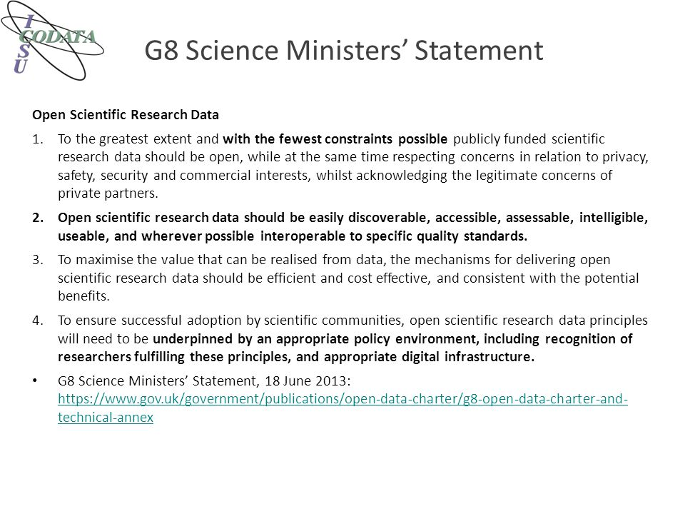 G8 Science Ministers' Statement Open Scientific Research Data 1.To the greatest extent and with the fewest constraints possible publicly funded scient