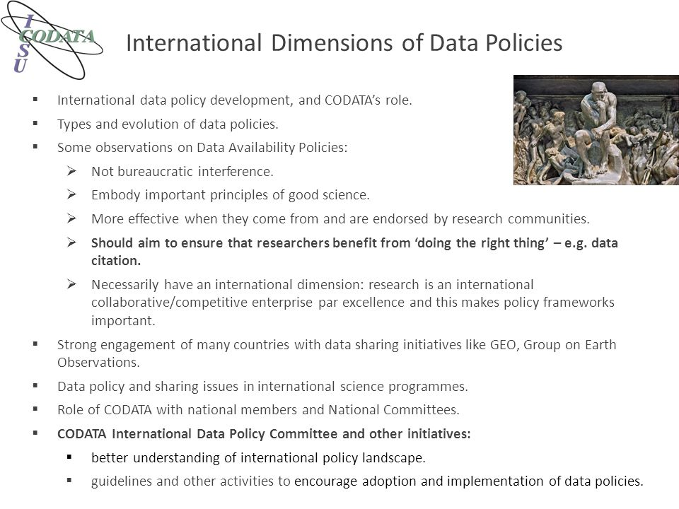 International Dimensions of Data Policies  International data policy development, and CODATA's role.  Types and evolution of data policies.  Some o