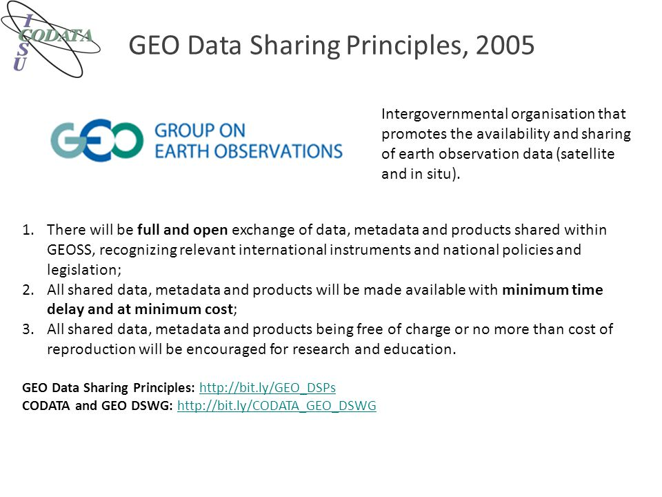 OECD Data Principles, 2007 http://bit.ly/oecd_principle s OECD Principles and Guidelines released in 2007, built on the OECD Declaration on Access to Research Data from Public Funding http://bit.ly/OECD_Declaration_2004http://bit.ly/OECD_Declaration_2004 Findings of OECD Follow-Up Group, CODATA Data Science Journal: http://dx.doi.org/10.2481/dsj.3.135http://dx.doi.org/10.2481/dsj.3.135 US National Research Council study, Bits of Power: pointed out: The value of data lies in their use.