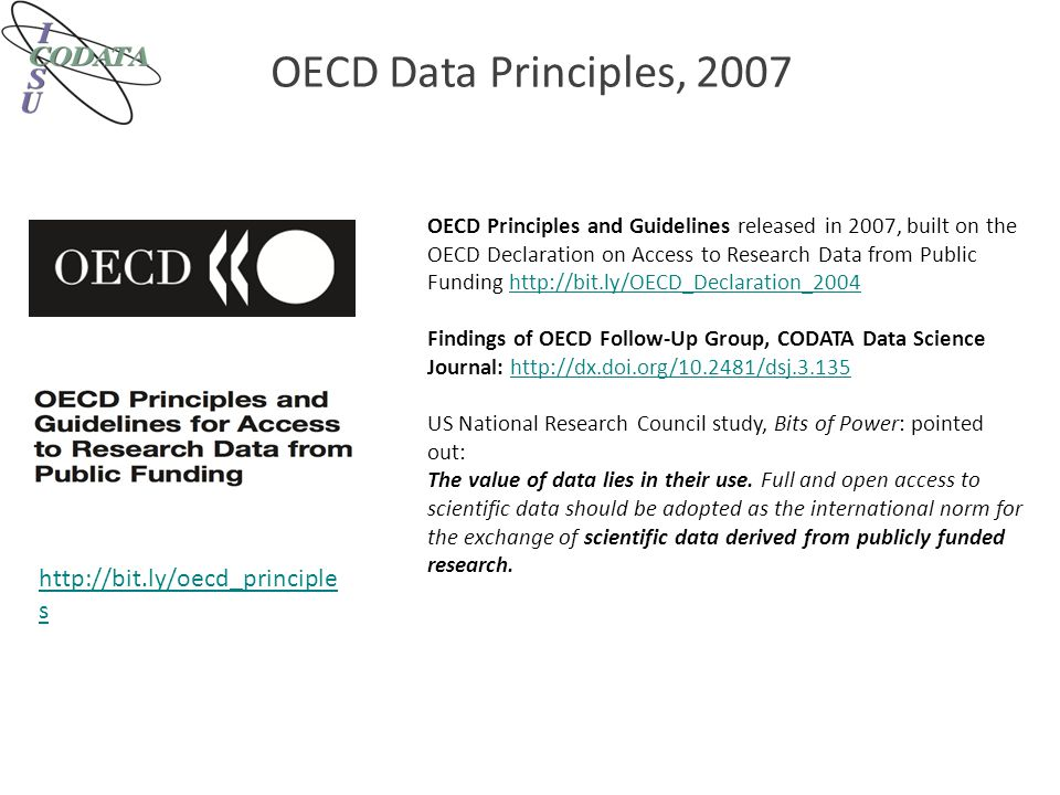 OECD Data Principles, 2007 http://bit.ly/oecd_principle s OECD Principles: A.Openness: 'Openness means access on equal terms for the international research community at the lowest possible cost, preferably at no more than the marginal cost of dissemination.