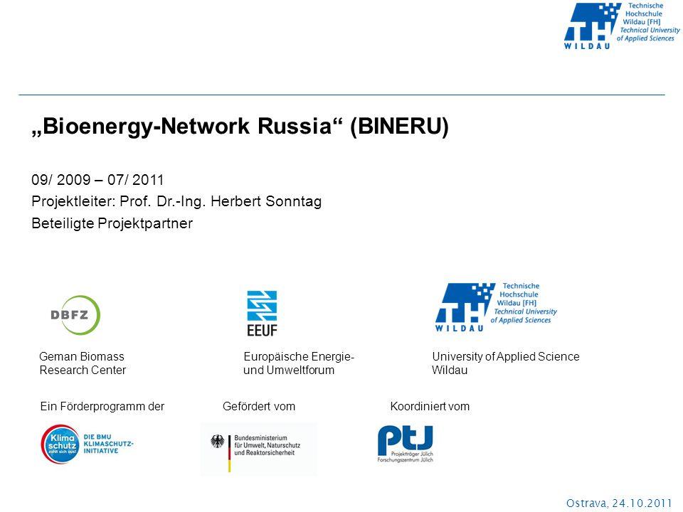 """Ostrava, 24.10.2011 """"Bioenergy-Network Russia"""" (BINERU) 09/ 2009 – 07/ 2011 Projektleiter: Prof. Dr.-Ing. Herbert Sonntag Beteiligte Projektpartner Ei"""