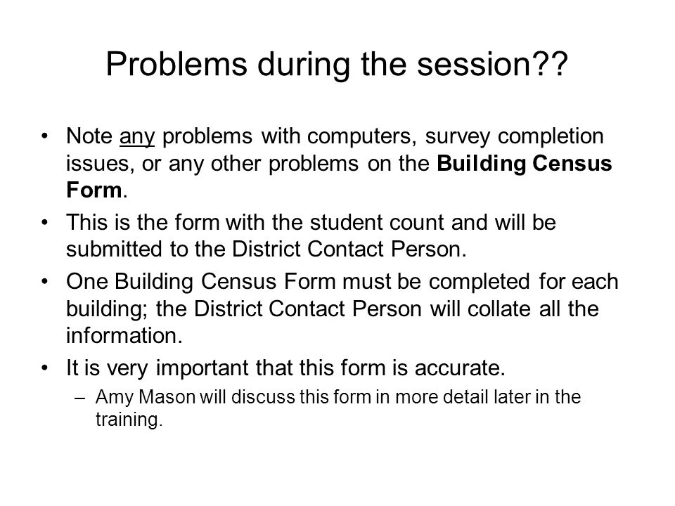Problems during the session?? Note any problems with computers, survey completion issues, or any other problems on the Building Census Form. This is t