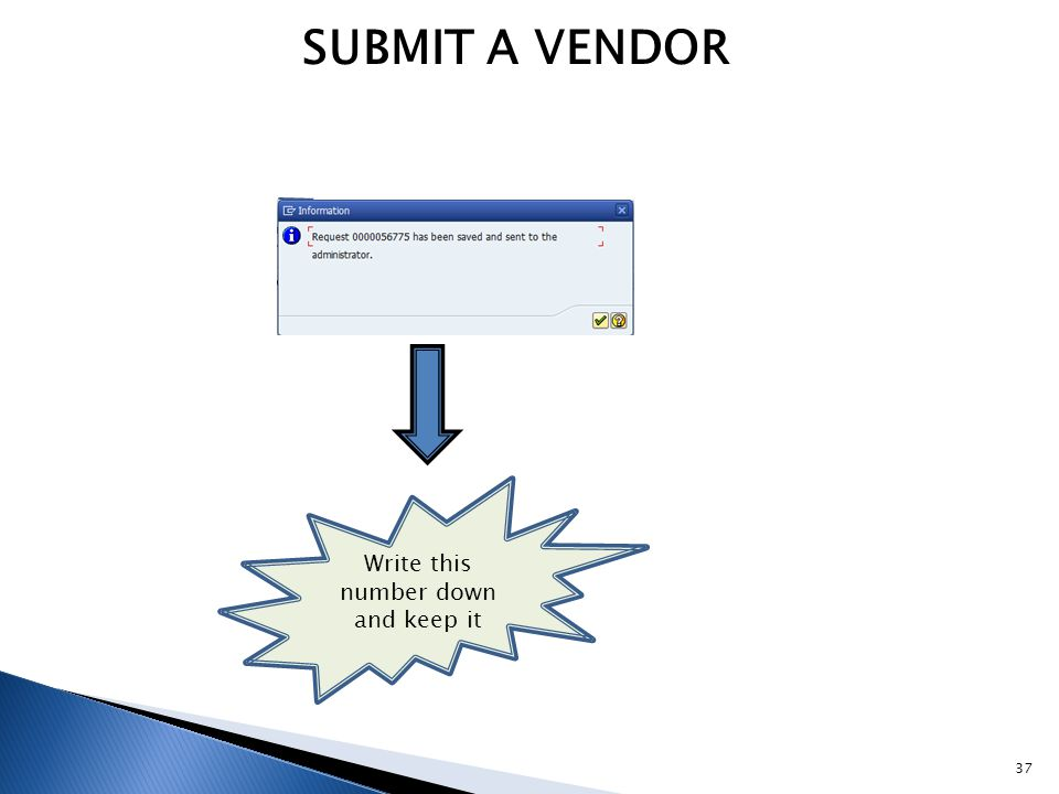 SUBMIT A VENDOR Write this number down and keep it 37