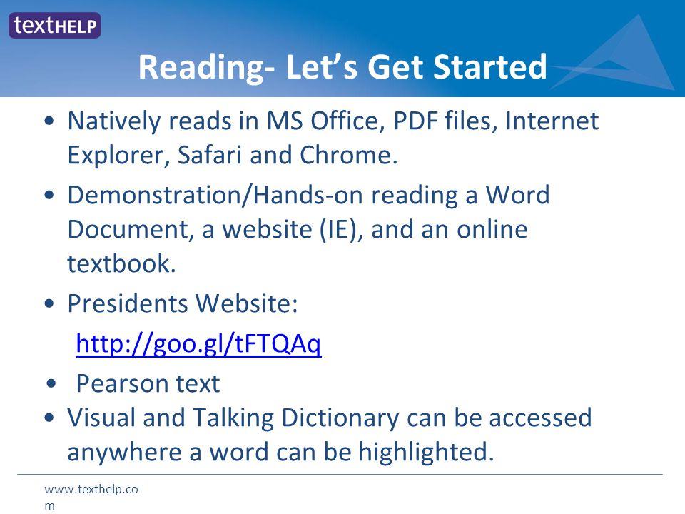www.texthelp.co m Reading- Let's Get Started Natively reads in MS Office, PDF files, Internet Explorer, Safari and Chrome. Demonstration/Hands-on read