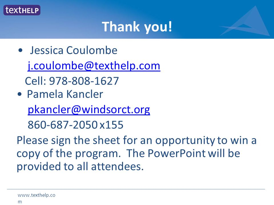 www.texthelp.co m Thank you! Jessica Coulombe j.coulombe@texthelp.com Cell: 978-808-1627 Pamela Kancler pkancler@windsorct.org 860-687-2050 x155 Pleas